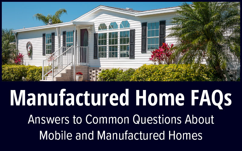 Frequently Asked Questions About Manufactured Homes
